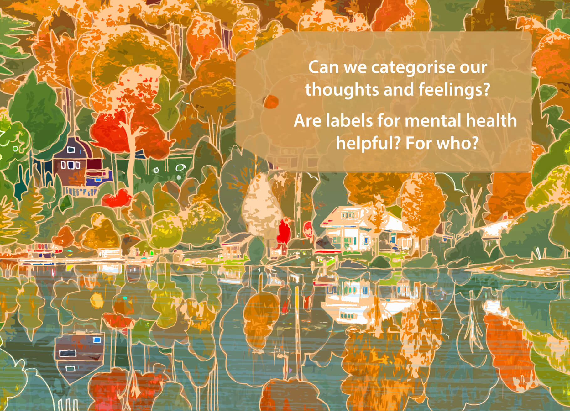 """Postcard of lanscape scene - text reads """"Can we categorise our thoughts and feelings? Are labels for mental health helpful? For who?"""""""